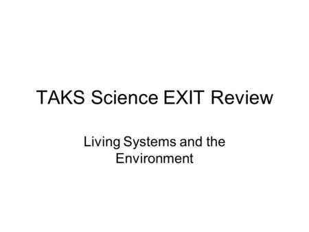 TAKS Science EXIT Review Living Systems and the Environment.