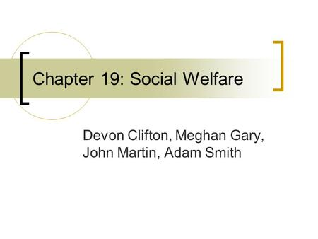 Chapter 19: Social Welfare Devon Clifton, Meghan Gary, John Martin, Adam Smith.