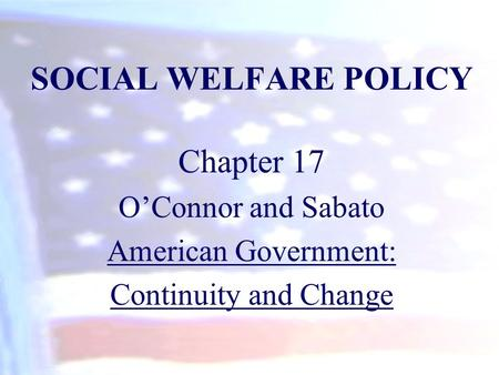 SOCIAL WELFARE POLICY Chapter 17 O'Connor and Sabato