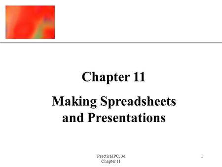 XP Practical PC, 3e Chapter 11 1 Making Spreadsheets and Presentations.