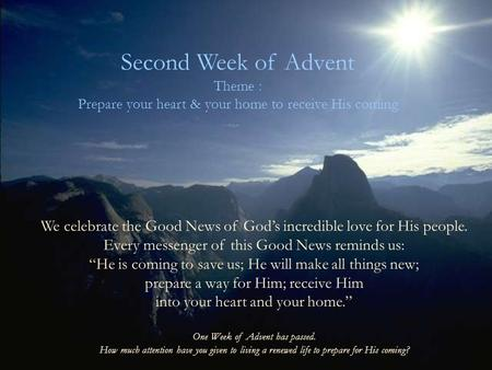 Second Week of Advent Theme : Prepare your heart & your home to receive His coming We celebrate the Good News of God's incredible love for His people.
