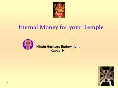  1 Eternal Money for your Temple Hindu Heritage Endowment Kapaa, HI.