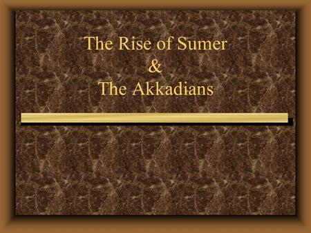 The Rise of Sumer & The Akkadians. City-States Most of the people in Sumer were farmers. They lived mainly in rural, or countryside areas. The centers.