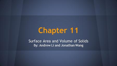 Chapter 11 Surface Area and Volume of Solids By: Andrew Li and Jonathan Wang.