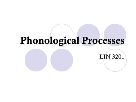 Phonological Processes LIN 3201. Phonological Processes There are several processes that affect the phonetic realizations of phonemes in different contexts.