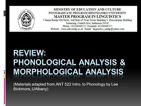 (Materials adapted from ANT 522 Intro. to Phonology by Lee Bickmore, UAlbany)
