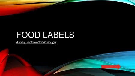 FOOD LABELS Ashley Benbow-Scarborough. Content Area: Health/Wellness Grade Level: 7 Summary: The purpose of this instructional PowerPoint is to help students.