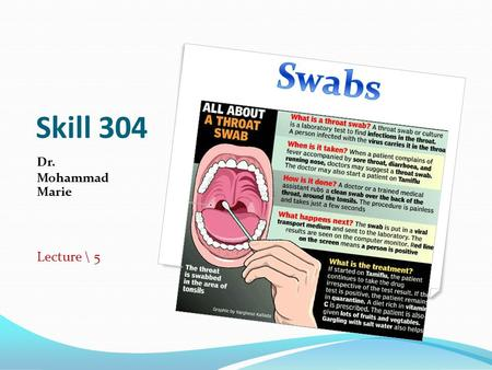 Skill 304 Dr. Mohammad Marie Lecture \ 5. Learning objectives To recognize the procedure of throat swab. To recognize the procedure of vaginal swab. To.