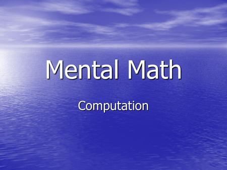 Mental Math Computation. Multiply Mentally 84 × 25 What strategy did you use? Why did we choose 84 × 25 instead of 85 × 25?