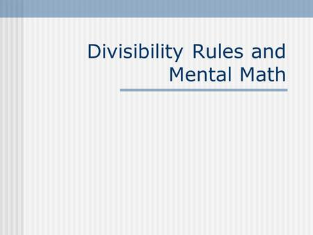 Divisibility Rules and Mental Math. Vocabulary A number is divisible by another number if it can be divided into and result in a remainder of 0. 24 is.