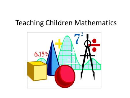 Teaching Children Mathematics. Changing Our Thinking Understand math is more than knowing the rules Children form their own understanding of math based.