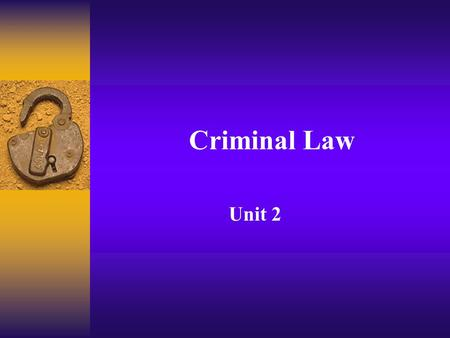 Criminal Law Unit 2. Why should some behaviors be considered a crime? Victims of the behavior Direct – crime against specific person(s) Indirect-society.