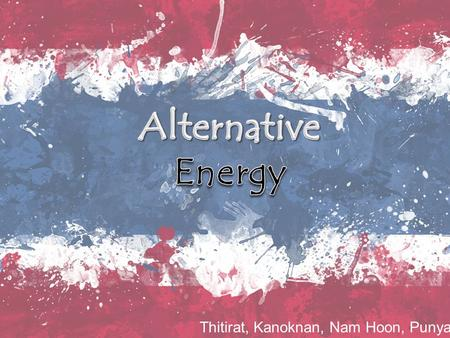 Thitirat, Kanoknan, Nam Hoon, Punyanuch. -Energy source that have no undesired consequences-