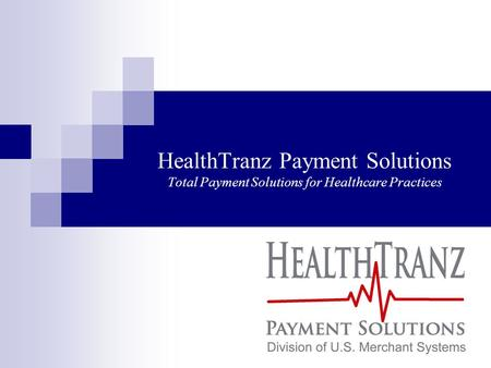 HealthTranz Payment Solutions Total Payment Solutions for Healthcare Practices.
