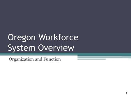 Oregon Workforce System Overview Organization and Function 1.