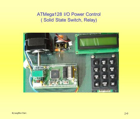 KyungHee Univ. 2-0 ATMega128 I/O Power Control ( Solid State Switch, Relay)
