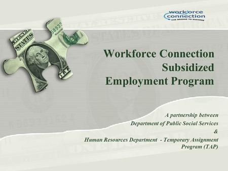 Workforce Connection Subsidized Employment Program A partnership between Department of Public Social Services & Human Resources Department - Temporary.