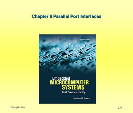 KyungHee Univ. 2-0 Chapter 8 Parallel Port Interfaces.