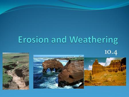 10.4. Erosion  Water, in either gas, liquid, or solid form can change the surface of the earth, it can even carve rock!  Erosion is the transportation.