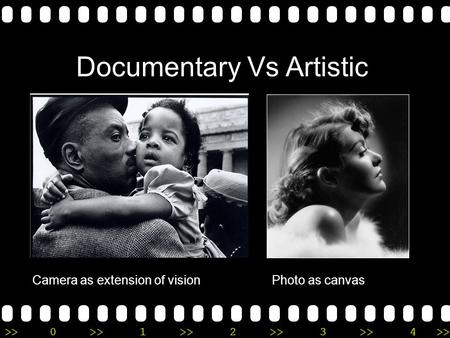 >>0 >>1 >> 2 >> 3 >> 4 >> Documentary Vs Artistic Camera as extension of visionPhoto as canvas.