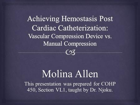 Molina Allen This presentation was prepared for COHP 450, Section VL1, taught by Dr. Njoku.