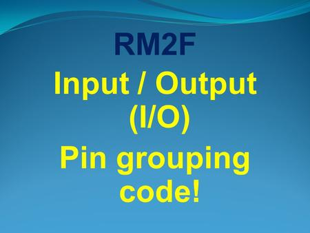 RM2F Input / Output (I/O) Pin grouping code!. I/O Pin Group Operations: The Spin language has provisions for assigning values to groups of bits in the.