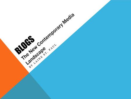 BLOGS The New Contemporary Media Landscape BY LAINE ST. PAUL.
