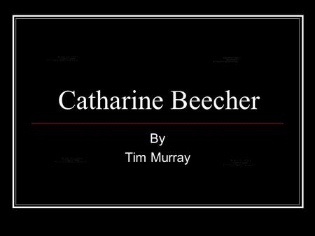 Catharine Beecher By Tim Murray. Lifetime Born September 6, 1800 in East Hampton New York Educated at home until 10 1821 she was a teacher at New Haven.
