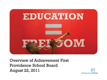 Overview of Achievement First Providence School Board August 22, 2011.