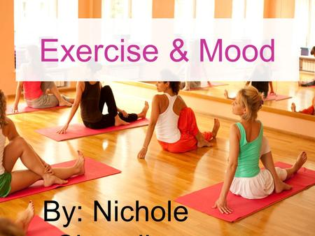 Exercise & Mood By: Nichole Chevalier. Mood enhancement persists for up to 12 hours following aerobic exercise: A pilot study. Perceptual And Motor Skills.