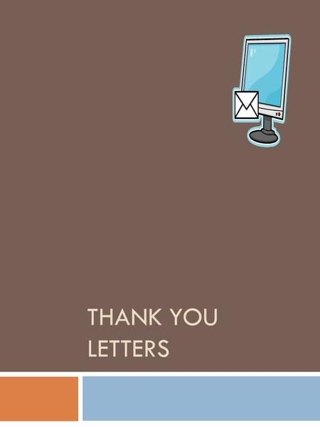 THANK YOU LETTERS. When to write thank-you letters: A thank-you letter should be written after:  An interview;  An individual is helpful to you in a.
