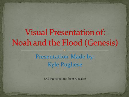 Presentation Made by: Kyle Pugliese (All Pictures are from Google)