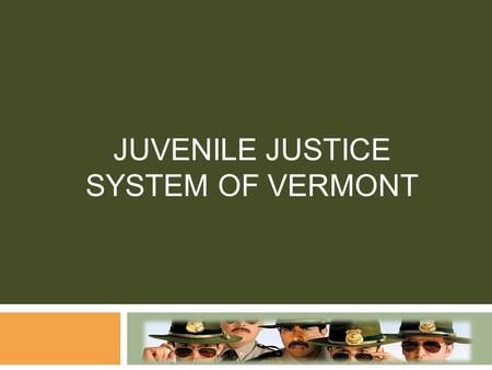 JUVENILE JUSTICE SYSTEM OF VERMONT The System Today  In 1990s, a system of family courts was instituted in Vermont. This was the result of an act passed.