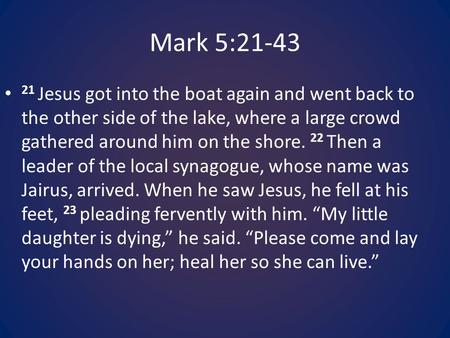 Mark 5:21-43 21 Jesus got into the boat again and went back to the other side of the lake, where a large crowd gathered around him on the shore. 22 Then.