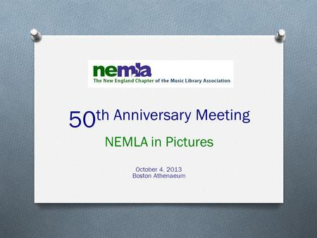 50 th Anniversary Meeting NEMLA in Pictures October 4, 2013 Boston Athenaeum.