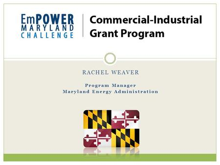 RACHEL WEAVER Program Manager Maryland Energy Administration.