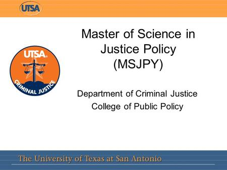 Master of Science in Justice Policy (MSJPY) Department of Criminal Justice College of Public Policy.