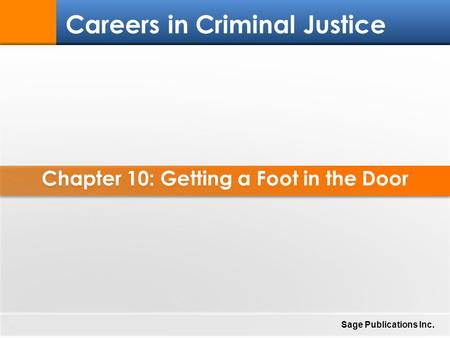 Chapter 10: Getting a Foot in the Door 1 Careers in Criminal Justice Sage Publications Inc.