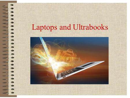 Laptops and Ultrabooks. The need for mobility Two trends: High end workstations : graphical and scientific work Easy to carry PCs: e-mail, Web, office.