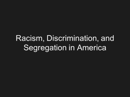 Racism, Discrimination, and Segregation in America