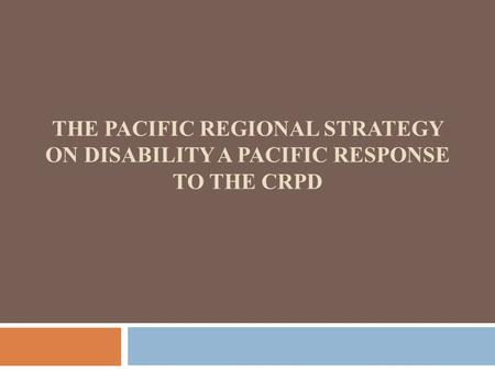 THE PACIFIC REGIONAL STRATEGY ON DISABILITY A PACIFIC RESPONSE TO THE CRPD.