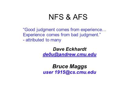 "NFS & AFS Dave Eckhardt Bruce Maggs user ""Good judgment comes from experience… Experience comes from bad judgment."""