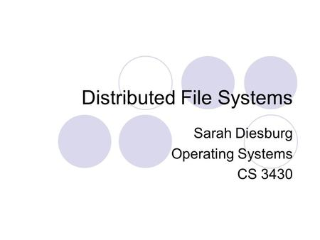 Distributed File Systems Sarah Diesburg Operating Systems CS 3430.
