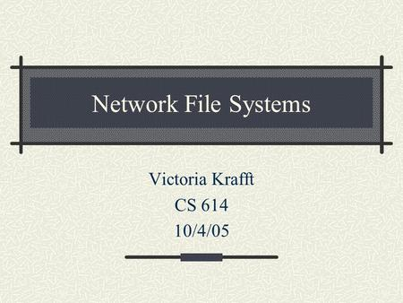 Network File Systems Victoria Krafft CS 614 10/4/05.