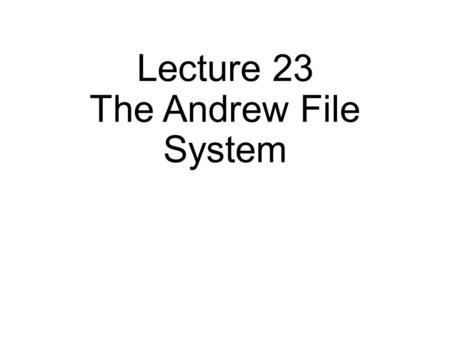 Lecture 23 The Andrew File System. NFS Architecture client File Server Local FS RPC.