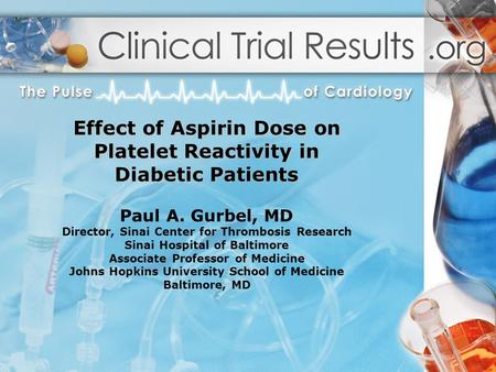 Effect of Aspirin Dose on Platelet Reactivity in Diabetic Patients Effect of Aspirin Dose on Platelet Reactivity in Diabetic Patients Paul A. Gurbel, MD.
