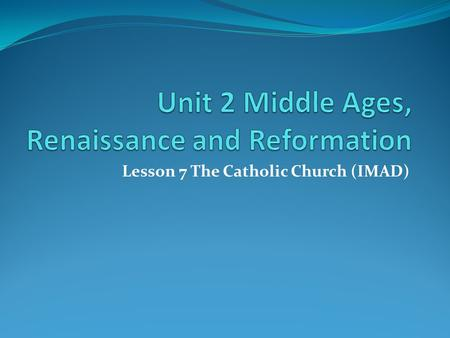Unit 2 Middle Ages, Renaissance and Reformation