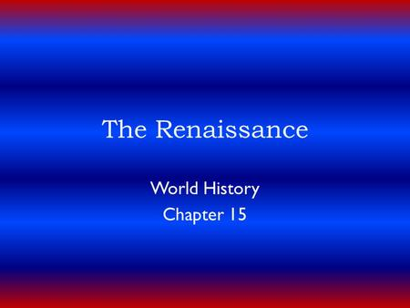 "The Renaissance World History Chapter 15. A New Beginning  Renaissance – means ""rebirth""  Self conscious revival of classic civilization and sense of."