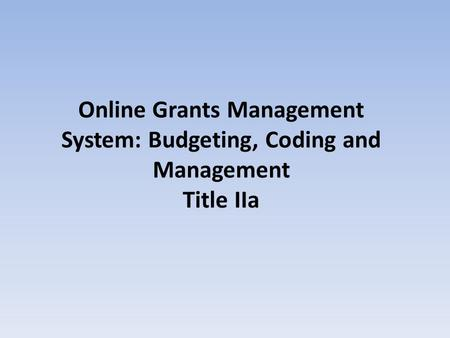 Online Grants Management System: Budgeting, Coding and Management Title IIa.