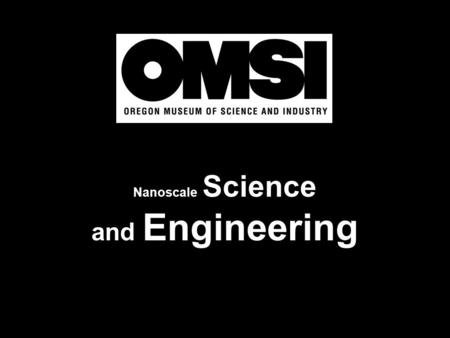 Nanoscale Science and Engineering. What is Nanoscale Science and Engineering? Engineering at the nanoscale is called Nanotechnology!